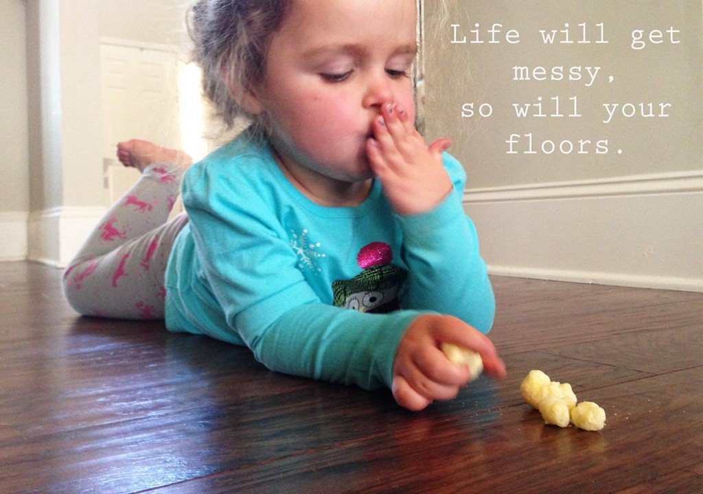 When Life {and your floors} get messy!